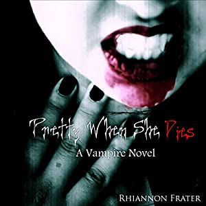 Pretty When She Dies: A Vampire Novel | [Rhiannon Frater]