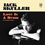Jack Skuller - Love Is A Drum