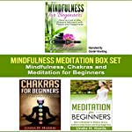 Mindfulness Meditation Box Set: Mindfulness, Chakras and Meditation for Beginners | Linda Harris