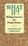 What If? Writing Exercises for Fiction Writers (0062720066) by Bernays, Anne