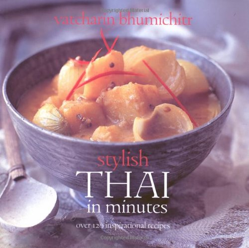 Stylish Thai in Minutes: Over 120 Inspirational Recipes by Vatcharin Bhumichitr