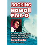 Booking Hawaii Five-0: An Episode Guide and Critical History of the 1968-1980 Television Detective Series ~ Karen Rhodes