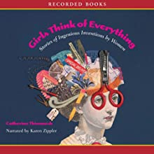 Girls Think of Everything: Stories of Ingenious Inventions by Women (       UNABRIDGED) by Catherine Thimmesh Narrated by Karen Zippler