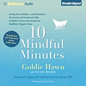 10 Mindful Minutes: Giving Our Children the Social and Emotional Skills to Lead Smarter, Healthier, and Happier Lives | [Goldie Hawn]