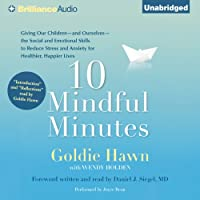 10 Mindful Minutes: Giving Our Children the Social and Emotional Skills to Lead Smarter, Healthier, and Happier Lives (       UNABRIDGED) by Goldie Hawn Narrated by Goldie Hawn, Joyce Bean, Daniel J. Siegel