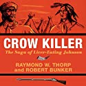 Crow Killer: The Saga of Liver-Eating Johnson (Midland Book) (       UNABRIDGED) by Raymond W. Thorp, Robert Bunker Narrated by Don Coltrane