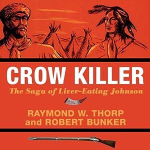 Crow Killer: The Saga of Liver-Eating Johnson (Midland Book) | [Raymond W. Thorp, Robert Bunker]