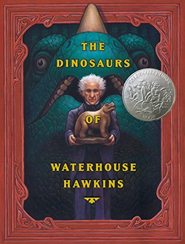 The Dinosaurs of Waterhouse Hawkins (Caldecott Honor Book), Kerley, Barbara