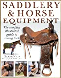 Sarah Muir Saddlery and Horse Equipment: The Complete Illustrated Guide to Riding Tack and Clothing