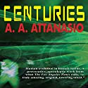 Centuries Audiobook by A. A. Attanasio Narrated by David Gilmore