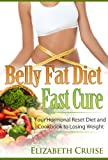 Belly Fat Diet - Fast Cure: Your Hormonal Reset Diet and Cookbook to Losing Weight