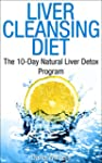 Liver Cleansing Diet : The 10-Day Nat...