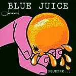 Blue Juice: SQUEEZE...