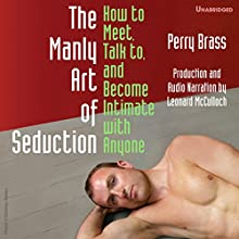 The Manly Art of Seduction, How to Meet, Talk To, and Become Intimate with Anyone (       UNABRIDGED) by Perry Brass Narrated by Leonard McCulloch