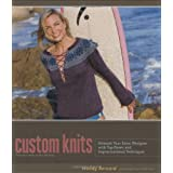 Custom Knits: Unleash Your Inner Designer with Top-Down and Improvisational Techniquesby Wendy Bernard