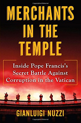 Merchants in the Temple: Inside Pope Francis's Secret Battle Against Corruption in the Vatican