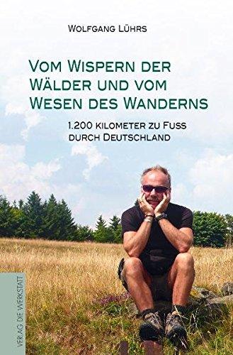 Vom Wispern der Wälder und vom Wesen des Wanderns: 1.200 Kilometer zu Fuß durch Deutschland
