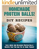 Homemade Protein Balls! DIY Recipes: Easy, Quick And Delicious Protein Balls Recipes That You Can Try At Home Tonight (Protein Bars Book 1)