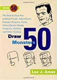 Draw 50 Monsters: The Step-by-Step Way to Draw Creeps, Superheroes, Demons, Dragons, Nerds, Ghouls, Giants, Vampires, Zombies, and Other Scary Creatures (0385176392) by Lee J. Ames