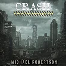 Crash: Book One: A Dark Post-Apocalyptic Tale (       UNABRIDGED) by Michael Robertson Narrated by Steve Barnes