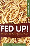 img - for Fed Up!: Winning the War Against Childhood Obesity   [FED UP] [Paperback] book / textbook / text book