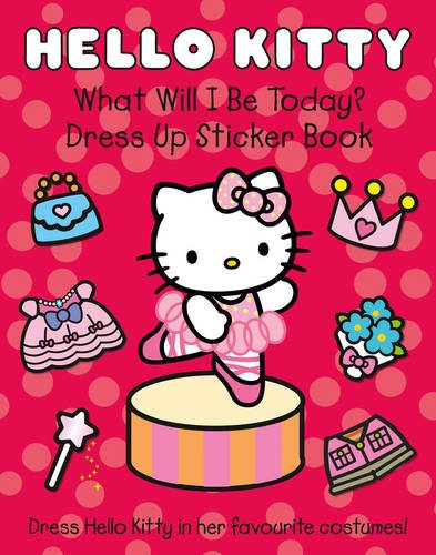 Hello Kitty - What Will I Be Today?: Dress Up Sticker Book