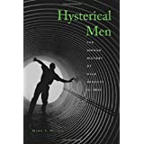 Hysterical Men: The Hidden History of Male Nervous Illness