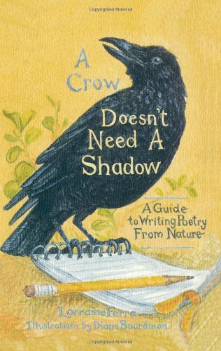 A Crow Doesn't Need a Shadow: A Guide to Writing Poetry from Nature