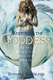 Restoring the Goddess: Equal Rites for Modern Women (1573927864) by Walker, Barbara G.