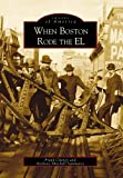 WHEN BOSTON RODE THE EL (MA) (Images of America