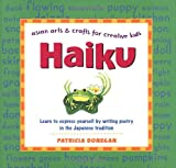 Haiku: Learn to express yourself by writing poetry in the Japanese tradition (Asian Arts and Crafts For Creative Kids)