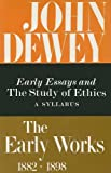 img - for The Early Works of John Dewey, Volume 4, 1882 - 1898: Early Essays and The Study of Ethics, A Syllabus, 1893-1894 (Early Works of John Dewey, 1882-1898) book / textbook / text book