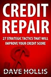 Credit Repair (27 Strategic Tactics That Will Improve Your Credit Score)