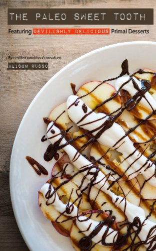 The Paleo Sweet Tooth: Featuring Devilishly Primal Desserts by Alison Russo