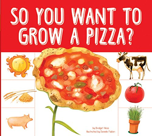 So You Want to Grow a Pizza? (Grow Your Food) PDF