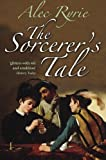 img - for By Alec Ryrie - The Sorcerer's Tale: Faith and Fraud in Tudor England (Reprint) (10/31/10) book / textbook / text book