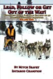 51I1IT i51L. SL160  Lead, Follow or Get Out of the Way: Unconventional Sled Dog Secrets of an Alaskan Iditarod Champion, Vol. 1 Reviews