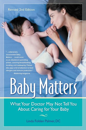Baby Matters: What Your Doctor May Not Tell You About Caring for Your Baby