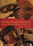 Vintage Flying Helmets: Aviation Headgear Before The Jet Age (Schiffer Military/Aviation History)