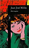 Ella Imagina (Alfaguara Hispanica) (Spanish Edition) (8420481416) by Millas, Juan Jose