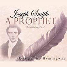 Joseph Smith: A Prophet (       UNABRIDGED) by Donald W. Hemingway Narrated by Marvin Payne