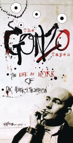 The Gonzo Tapes:The Life and Work of Dr. Hunter S. Thompson