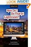 How Do I Do That In Lightroom?: The Q...