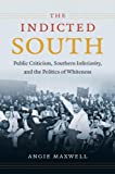 The Indicted South: Public Criticism, Southern Inferiority, and the Politics of Whiteness (New Directions in Southern Studies)
