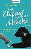 Ein Elefant macht die Mücke: Bernie und Chet ermitteln - Roman