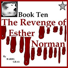 The Revenge of Esther Norman Book Ten (       UNABRIDGED) by Barry Gray Narrated by Dora Gaunt