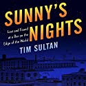 Sunny's Nights: Lost and Found at the Bar at the End of the World Audiobook by Tim Sultan Narrated by Robert Malloch