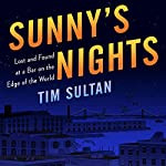 Sunny's Nights: Lost and Found at the Bar at the End of the World | Tim Sultan