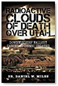 RADIOACTIVE CLOUDS OF DEATH OVER UTAH: Downwinders� Fallout Cancer Epidemic Updated