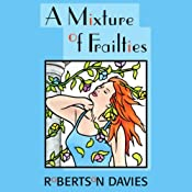 A Mixture of Frailties | [Robertson Davies]
